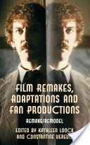 Film remakes, adaptations and fan productions : remake, remodel / edited by Kathleen Loock and Constantine Verevis - Houndmills, Basingstoke, Hampshire : Palgrave Macmillan, 2012