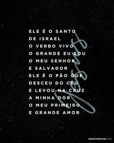 Ele é o Santo de Israel o Verbo Vivo o Grande Eu Sou o Meu Senhor e Salvador Ele é o pão que desceu do céu e levou na cruz a minha dor o meu primeiro e grande amor J E S U S @orodolfoabrantes ()