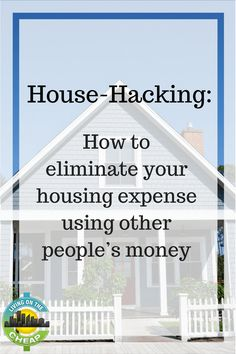 House-Hacking: Eliminate your housing expense using other people's money - Living On The Cheap