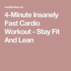 4-Minute Insanely Fast Cardio Workout - Stay Fit And Lean