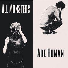 Todos os monstros são humanos... - Tokyo Ghoul