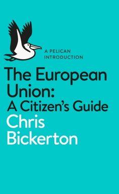 EBook The European Union: A Citizen's Guide (Pelican Books) Author Chris Bickerton, Little Books, Good Books, Books To Read, The 1975, Nobel Peace Prize, 12th Book, Penguin Books, What To Read, Book Authors