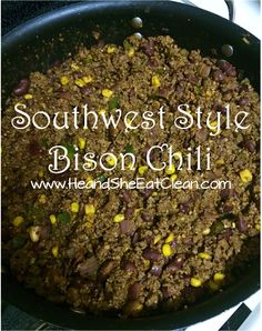 He and She Eat Clean: Southwest Style Bison Chili with Quinoa. Wish I could make this with bison, using organic beef instead :)