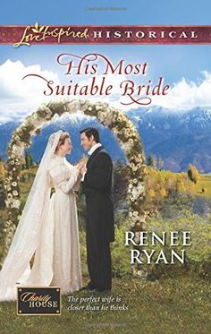 His Most Suitable Bride (Love Inspired Historical #247) by Renee Ryan, Sep 2014