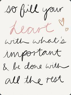 Fill your heart with what's important and be done with all the rest