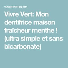 Vivre Vert: Mon dentifrice maison fraîcheur menthe ! (ultra simple et sans bicarbonate) Simple, Bio, Mint, Products, Soaps, Toilets