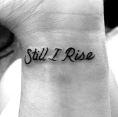 "Little wrist tattoo saying ""Still I Rise"". - Little Tattoos for ..."