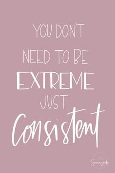 You don't need to be extreme, just consistent. Consistency is key in reaching for our goals! Just Be You Quotes, Quotes To Live By, Just For You, Motivational Photos, Inspirational Quotes, Key Quotes, Lyric Quotes, Good Motivation, Health Motivation