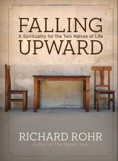 Falling Upward-Richard Rohr has given us a perfect guide to what he calls the 'further journey,' a voyage into the mystery and beauty of healthy spiritual maturity., host of The Dr. Oz Show In Falling Upward: A Spirituality for the I Love Books, Great Books, Books To Read, Amazing Books, What Do You Mean, As You Like, Falling Upward, Spiritual Formation, Spirituality Books