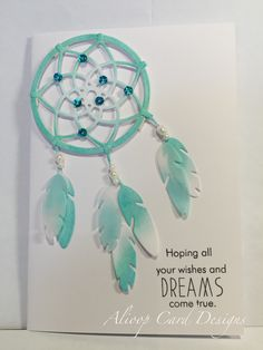 Dream catcher die wplus9 (from Aus Trinklets and Crafts), sentiment from daydreamer stamp set (papertrey ink), coloured with Gelatos (spotlight Aus).