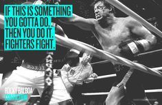 "CONVICTION ""If this is something you gotta do, then you do it. Fighters fight.""   Rocky Balboa"
