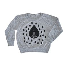 Our NEW 'Let It Rain' design printed on a tri-blend grey American Apparel pullover.- Tri Blend Construction (50�0Polyester / 25�0Combed Cotton / 25�0Rayon)- Very soft draped texture.- Printed with water based black ink.***Runs SMALL! Please size UP!