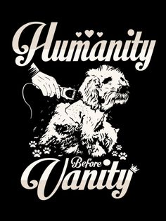 "Discover ""Humanity Before Vanity"" Poster T-Shirt, a custom product made just for you by Teespring. Dog Grooming Styles, Dog Grooming Shop, Dog Grooming Salons, Dog Grooming Business, Dog Restaurant, Creative Grooming, Pet Spa, Dog Salon, Dog Signs"