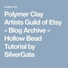 Polymer Clay Artists Guild of Etsy  » Blog Archive   » Hollow Bead Tutorial by SilverGate