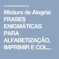 78 best escola images on pinterest texts pasta and pasta recipes mistura de alegria frases enigmticas para alfabetizao imprimir e colorir fandeluxe Gallery