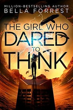 The Girl Who Dared to Think by Bella Forrest • August 9th, 2017 • Click on Image for Summary!