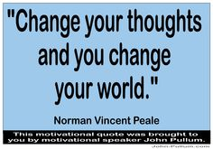 """""""Change your thoughts and you change your world."""" - Norman Vincent Peale http://pullum.com"""