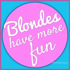 ♔Blondes have more fun.