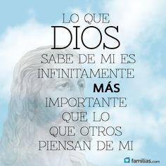 Lo que Dios sabe de mi es más importante que lo que los demás piensen de mi. Simple como eso. Ja
