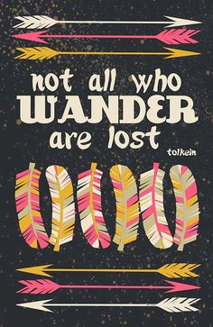 not all who wander are lost 11x17 Print Tolkein by papersparrow, $20.00 briannabyman Love the colors and the feather