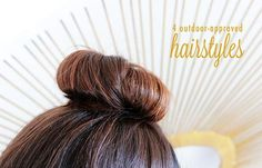 LOOK!!! 4 Outdoor-Friendly Hair Styles...this will help as my hair is getting longer...finally.