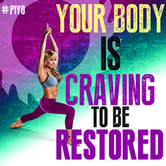 Your body is craving to be restored.  #piyo 30daypush.com