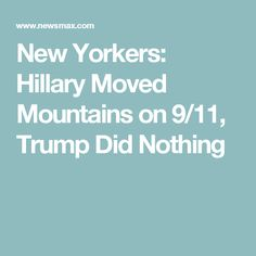 New Yorkers: Hillary Moved Mountains on 9/11, Trump Did Nothing
