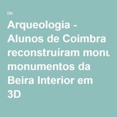 Arqueologia - Alunos de Coimbra reconstruíram monumentos da Beira Interior em 3D