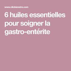 6 huiles essentielles pour soigner la gastro-entérite
