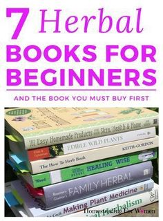 Thinking about getting into herbal Remedies? You're in luck I just put together a list of 7 Herbal Books For Beginners.