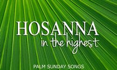 30 Palm Sunday songs & hymns handpicked for church worship
