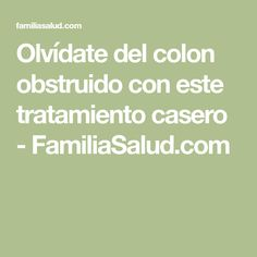 Olvídate del colon obstruido con este tratamiento casero - FamiliaSalud.com