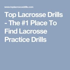 Top Lacrosse Drills - The #1 Place To Find Lacrosse Practice Drills