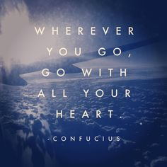 Wherever you go. go with all your heart. #motivational #quote