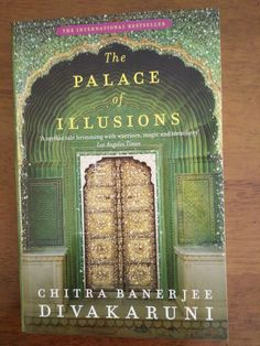 The Palace of Illusions by Chitra Banerjee Divakaruni: My Read Buy Milk, Popular Stories, Magnum Opus, Dark Forest, Retelling, Bedtime Stories, Revenge, Mythology, Love Story