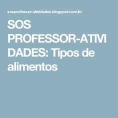 SOS PROFESSOR-ATIVIDADES: Tipos de alimentos