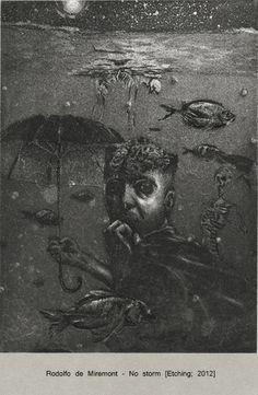 "Author: Rodolfo de Miremont Title: ""No storm"" Size: 10x14 cm Technique: Etching Afraid of the storm, he takes refuge where it cannot rain, into the abyss."