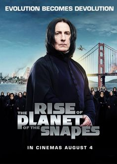 Rise of the planet of the Snapes.