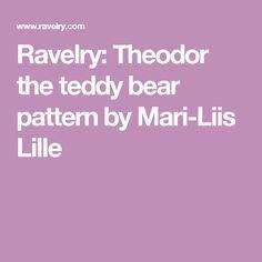 Ravelry: Theodor the teddy bear pattern by Mari-Liis Lille