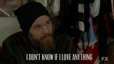Opie: I don't know if I love anything