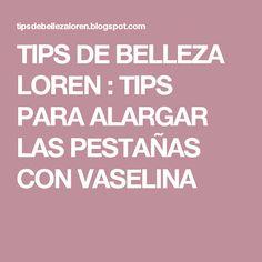 TIPS DE BELLEZA LOREN : TIPS PARA ALARGAR LAS PESTAÑAS CON VASELINA