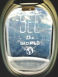 See the World || travel quotes plane window
