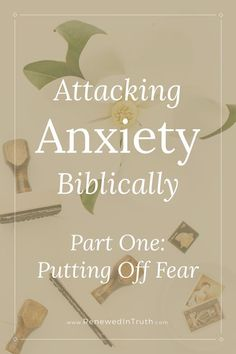 Attacking Anxiety Biblically | Part One: Putting Off Fear