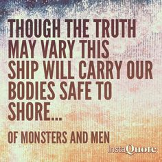 Little talks, of monsters and men:) love this song and this lyric:) great quote!