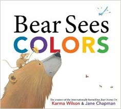 Bear Sees Colors by Karma Wilson; illustrated by Jane Chapman