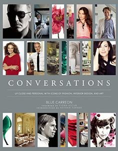 Excited to read this book! Holiday Gift: Conversations: Up Close and Personal with Icons of Fashion, Interior Design, and Art: Blue Carreon