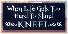 When life gets to hard to stand KNEEL by woodsignsbypatti on Etsy, $12.00