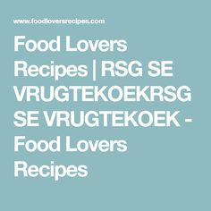 Food Lovers Recipes   RSG SE VRUGTEKOEKRSG SE VRUGTEKOEK - Food Lovers Recipes
