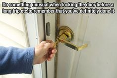 For less stress when you leave, do something weird when locking your house so you dont doubt you did it!