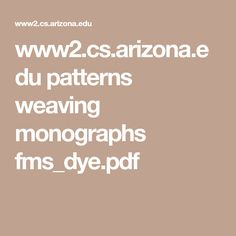 www2.cs.arizona.edu patterns weaving monographs fms_dye.pdf